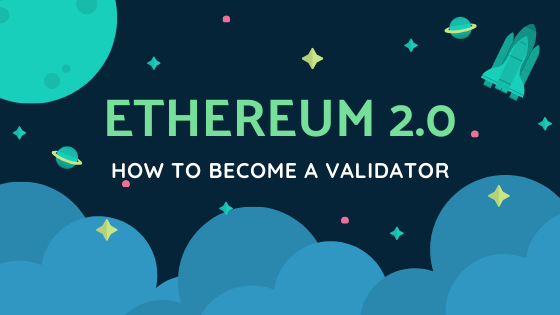 How to become a validator in the new Ethereum 2.0 proof of stake system